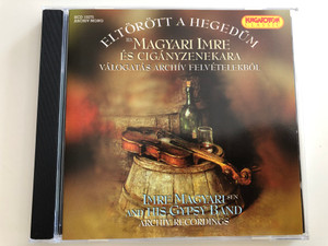 Eltörött a hegedűm - Id. Magyari Imre és Cigányzenekara - Válogatás Archív felvételekből / Imre Magyari Senior and His Gypsy Band / Archive Recordings / Hungaroton Classic Audio CD 1999 / HCD 10275 (5991811027520)