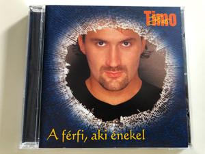 Timo - A férfi, aki énekel / Magneoton Audio CD 2002 / 0927-48381-2 (809274838124)