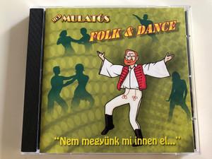 "Folk & Dance - MCD Mulatós / ""Nem megyünk mi innen el.. "" / Audio CD 2007 / 0632 MCD (5998175162720)"