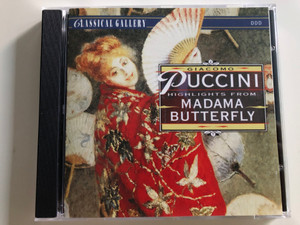 Giacomo Puccini - Highlights from Madama Butterfly / Classical Gallery / Audio CD 1995 / CLG 7129 (8712177022328)