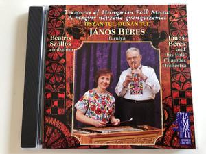 Treasures of Hungarian Folk Music / Tiszán Túl, Dunán Túl / János Béres furulya / Beatrix Szöllős cimbalom / János Béres and his Folk Chamber Orchestra / Lamarti LCD 1011 / Audio CD 1997 (5997822101129