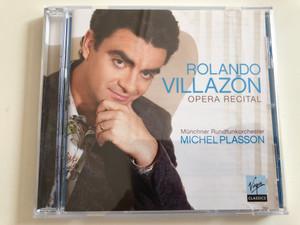 Rolando Villazon - Opera Recital / Münchner Rundfunkorchester / Conducted by Michel Plasson / Virgin Classics Audio CD 2006 (094634470124)