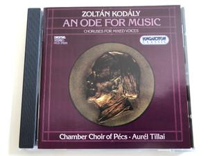 Zoltán Kodály - An Ode for Music / Choruses for mixed voices / Chamber Choir of Pécs - Aurél Tillai / Hungaroton Classic Audio CD 1994 / HCD 31524 (5991813152428)