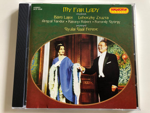 My Fair Lady - Excerpts / Básti Lajos, Lehoczky Zsuzsa / Angyal Sándor, Rátonyi Róbert, Korondy Györg / Conducted by Gyulai Gaál Ferenc / Hungaroton Classic Audio CD 2001 / HCD 16556 / (5991811655624)