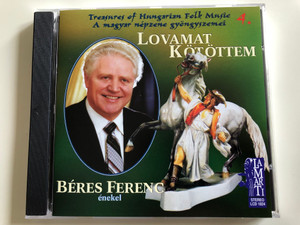 Treasures of Hungarian Folk Music 4. / Lovamat kötöttem - Béres Ferenc énekel / Audio CD 1998 / Lamarti LCD 1024 (5997822102423)