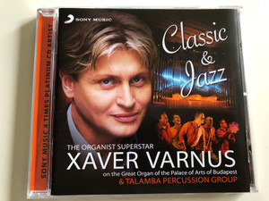 Xaver Varnus - Classic & Jazz / The Organist Superstar on the Great Organ of the Palace of Arts of Budapest & Talamba Percussion Group / Sony Music Audio CD 2009 (886976183424)