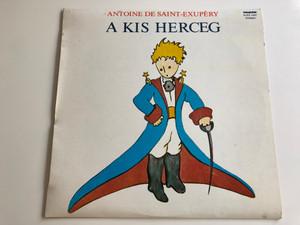 Antoine De Saint-Exupéry – A Kis Herceg / Marton Laszlo / HUNGAROTON LP STEREO / SLPX 13837