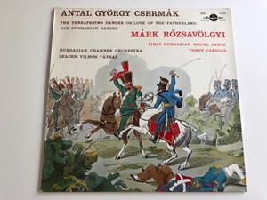 Antal György Csermák / Márk Rózsavölgyi / First Hungarian Round Dance, Three Csardas / Hungarian Chamber Orchestra / HUNGAROTON LP STEREO - MONO / SLPX 11698