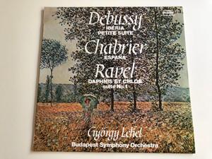 Debussy – Ibéria, Petite Suite / Chabrier - Espana / Ravel - Daphnis Et Chloé, Suite No. 1 / Conducted: György Lehel, Budapest Symphony Orchestra / HUNGAROTON LP STEREO - MONO / SLPX 11876