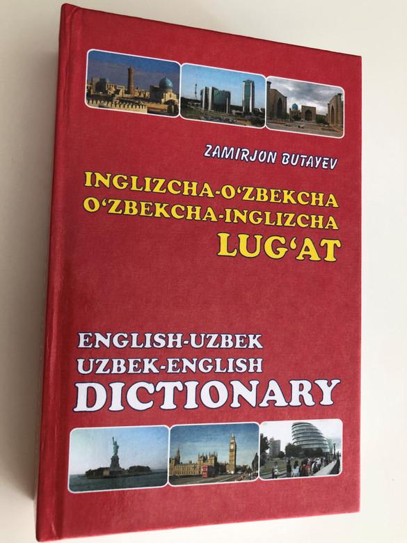 """English - Uzbek, Uzbek-English Dictionary by Zamirjon Butayev / Inglizcha-O'zbekcha, O'zbekcha-Inglizcha Lug'at / 24000 entries / 24000 so'z / Toshkent """"O'zbekiston"""" 2018 (9789943289833)"""