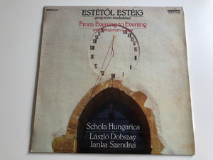 Estétől Estéig Gregorian Énekekkel - From Evening to Evening with Gregorian Chants / Schola Hungarica / Conducted: László Dobszay, Janka Szendrei ‎/ HUNGAROTON LP STEREO / SLPD 31086