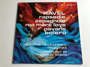 Ravel - Rhapsodie Espagnole, Ma Mere L´oye, Pavane, Bolero / Budapest Philharmonic Orchstra / Conducted By András Kórodi / HUNGAROTON LP STEREO - MONO / SLPX 11644