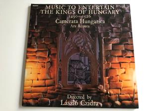 Music To Entertain The Kings Of Hungary 1490-1526 / Camerata Hungarica / Ars Renata / Directed: László Czidra / HUNGAROTON 2X LP STEREO / SLPX 11983-84