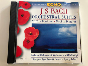 J. S. Bach - Orchestral Suites / No. 2 in B minor, No. 3 in D major / Budapest Philharmonic Orchestra / Conducted by Miklós Erdélyi / Budapest Symphony Orchestra, György Lehel / Hungaroton Echo Collection HRC 1002 / Audio CD 1999 (5991810100224)