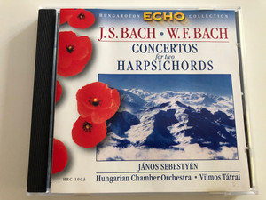 J.S. Bach - W.F. Bach - Concertos for two Harpsichords / Hungaroton Echo Collection Audio CD 1999 / János Sebestyén harpsichord / Hungarian Chamber Orchestra / Conducted by Vilmos Tátrai / HRC 1003 (5991810100323)
