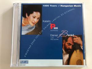 1000 Years of Hungarian Music / Katalin Pitti soprano, Dániel Benkő lute, guitar / A magyar zene 1000 éve dalban, lanttal és gitárral / CÉH CCD 0627 / Audio CD 2000