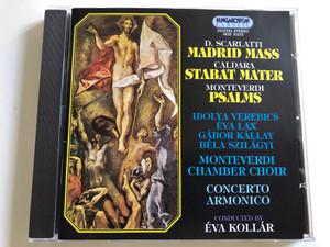 D. Scarlatti - Madrid Mass / Caldara - Stabat Mater / Monteverdi - Psalms / Ibolya Verebics, Éva Lax, Gábor Kállay, Béla Szilágyi / Monteverdi Chamber Choir / Concerto Armonico / Conducted by Éva Kollár / Hungaroton Classic Audio CD 1995 / HCD 31273 (5991813127327