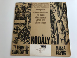 Ferencsik - Kodály / Te Deum Of Buda Castle / Missa Brevis / Chorus And Orchestra Of The Hungarian Radio And Television / HUNGAROTON LP STEREO - MONO / LPX 11397