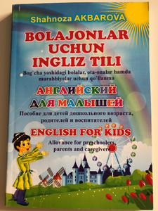 Bolajonlar uchun Ingliz tili by Shahnoza Akbarova / English for Kids - Allovance for preschoolers, parents and caregivers / Uzbek - Russian - English learning book / Paperback, Color pages / Ijod-press 2017 (9789943994553)