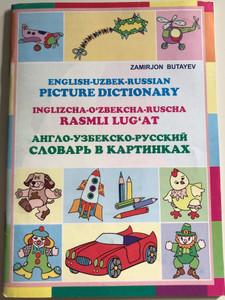 English-Uzbek-Russian Picture Dictionary by Zamirjon Butayev / Inglizcha-O'zbekcha-Ruscha Rasmli Lug'at / Paperback 2017 / O'zbekiston (9789943280540)