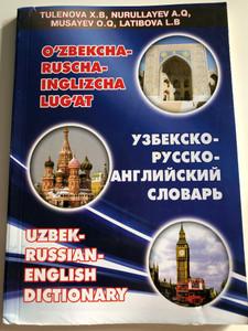 Uzbek-Russian-English Dictionary by Tulenova X.B, Nurullayev A.Q, Musayev O.Q, Latibova L.B / O'zbekcha-Ruscha-Inglizcha Lug'at / Dizayn-Press 2011 (9789943200340)
