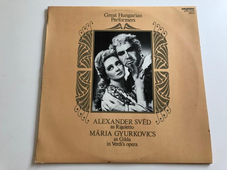 Alexander Svéd AS as Rigoletto / Mária Gyurkovics as Gilda In Verdi's Opera / Great Hungarian Performers / HUNGAROTON LP MONO / LPX 12344
