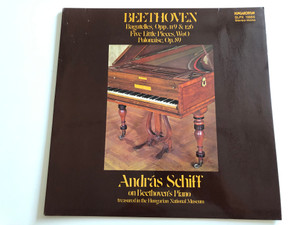 Beethoven -Bagatelles, Op. 119 & 126; Five Little Pieces, WoO; Polonaise, Op. 89 / András Schiff ‎on Beethoven's Piano / HUNGAROTON LP STEREO - MONO / SLPX 11885