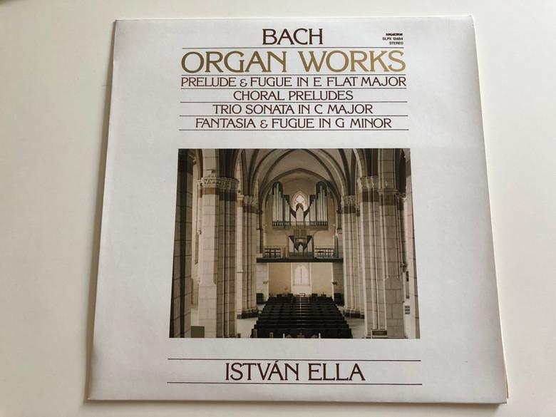 Bach - Organ Works / Prelude And Fugue In E Flat Major, Choral Preludes, Trio Sonata In C Major, Fantasia And Fugue In G Minor / István Ella / HUNGAROTON LP STEREO / SLPX 12484