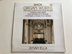 Bach - Organ Works / Prelude And Fugue In E Flat Major, Choral Preludes, Trio Sonata In C Major, Fantasia And Fugue In G Minor / István Ella ‎/ HUNGAROTON LP STEREO / SLPX 12484