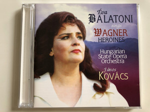 Éva Balatoni sings Wagner Heroines / Hungarian State Opera Orchestra / Conducted by János Kovács / Parsifal Alapítvány / BR 0229 / Audio CD 2001 / Parsifal Foundation (BR 0229)