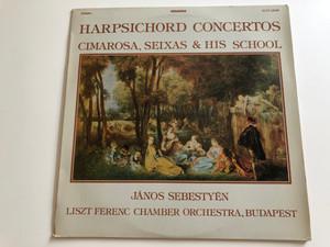 Harpsichord Concertos - Cimarosa, Seixas & His School / Conducted: János Sebestyén / Liszt Ferenc Chamber Orchestra, Budapest / HUNGAROTON LP STEREO / SLPX 12392