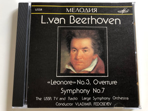 L. van Beethoven - Leonore No. 3, Overture, Symphony No. 7 / The USSR TV and Radio Large Symphony Orchestra / Conductor Vladimir Fedoseyev / Melodiya Audio CD 1988 / Мелодия (SUCD 10-00008)