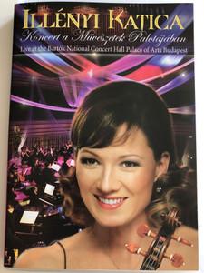 Illényi Katica Koncert a Művészetek Palotájában DVD 2006 / Live at the Bartók National Concert Hall - Palace of Arts Budapest