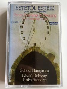 Estétől Estéig Gregorian Énekekkel - From Evening to Evening with Gregorian Chants / Schola Hungarica / László Dobszay, Janka Szendrei / HUNGAROTON CASSETTE STEREO / MK 31086