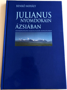 Julianus nyomdokain Ázsiában by Benkő Mihály / Fényképezőgépes barangolások Mongóliában / Photographical journey through Mongolia / Tim kiadó / Hardcover 2001 (9799630069617)