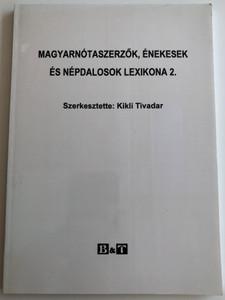Magyarnótaszerzők, énekesek és népdalosok lexikona 2. by Kikli Tivadar / Hungarian folk music lexicon of songwriters and singers / Bába Kiadó 2004 / Paperback (9639511714)