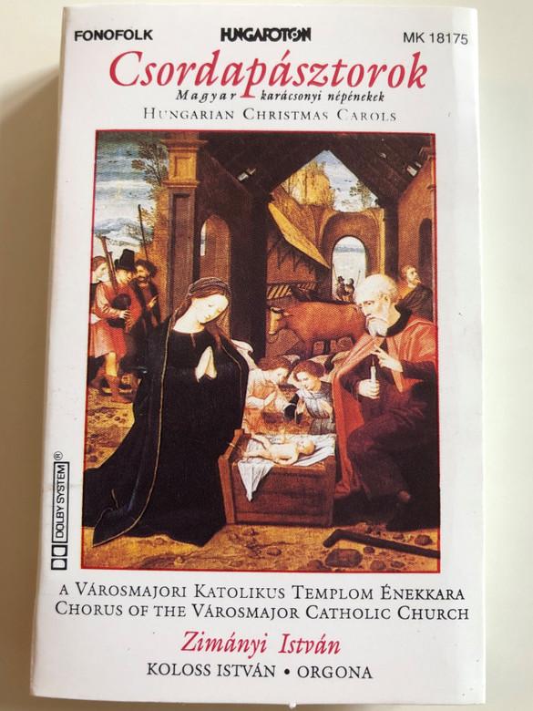 Csordapásztorok - Magyar Karácsonyi Népénekek = Hungarian Christmas Carols / Chorus Of The Varosmajor Catholic Church / Conducted: Zimányi István / Organ: Koloss István / HUNGAROTON CASSETTE STEREO / MK 18175