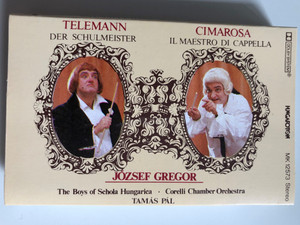 Telemann - Der Schulmeister, Cimarosa - Il Maestro Di Cappella / József Gregor, The Boys Of Schola Hungarica / Corelli Chamber Orchestra / Conducted: Tamás Pál ‎/ HUNGAROTON CASSETTE STEREO / MK 12573