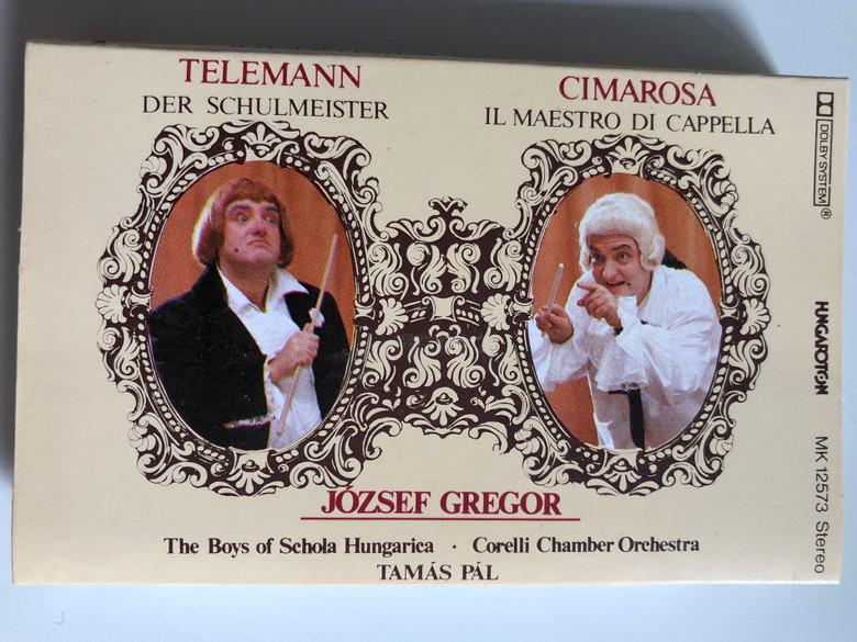 Telemann - Der Schulmeister, Cimarosa - Il Maestro Di Cappella / József Gregor, The Boys Of Schola Hungarica / Corelli Chamber Orchestra / Conducted: Tamás Pál / HUNGAROTON CASSETTE STEREO / MK 12573