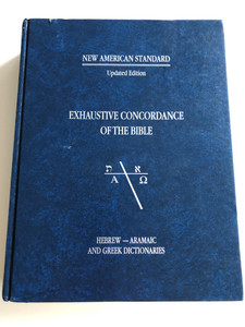 Exhaustive Concordance of the Bible / For New American Standard - Updated edition / NASB / Hebrew - Aramaic and Greek Dictionaries / Lockman Foundation 1998 / Hardcover (NASB-Concordance)