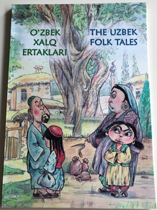 The Uzbek Folk Tales - O'zbek Xalq Ertaklari by Husan Sodikov / Uzbek- English bilingual edition / Art Flex / Paperback 2017 / Great gift for Children! (9789943345027)