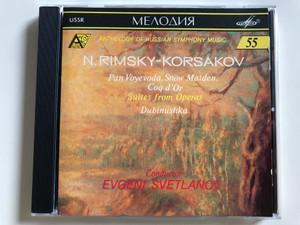 N. Rimsky-Korsakov - Pan Voyevoda, Snow Maiden Coq d'Or / Suites from Operas / Dubinushka / Conductor Evgeni Svetlanov / Anthology of Russian Symphony Music 55. / Melodiya Audio CD 1991 (SUCD 10-00185)