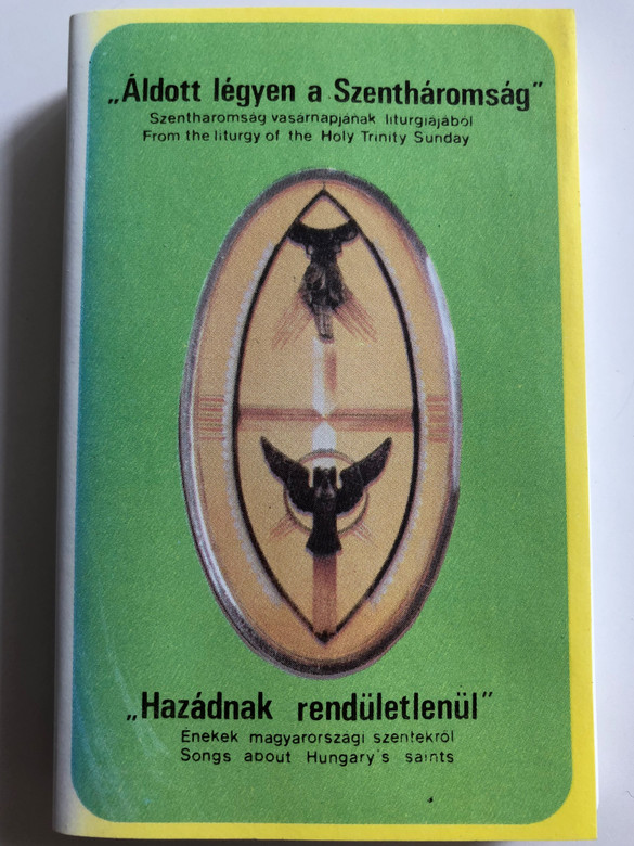 ''Áldott Legyen A Szentháromság'' - From the Hungary of the Holy Trinity Sunday / ''Hazádnak Rendületlenül'' - Songs about Hungary's saints / Do-Lá CASSETTE STEREO / ‎DLK002