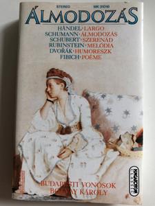 Álmodozás / Händel, Schumann, Schubert, Rubinstein, Dvořák, Fibich / Budapesti Vonósok / Botvay Károly / HUNGAROTON CASSETTE STEREO / MK 31016