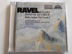 Ravel - Bolero, Daphnis et Chloe / Ballet Suites Nos. 1 and 2 / Kühn Mixed Chorus / Czech Philharmonic Orchestra / Libor Pešek / Supraphon Audio CD / 10 3633-2 (8596910363325)