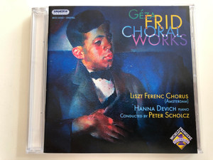 Géza Frid - Choral Works / Liszt Ferenc Chorus (Amsterdam) / Hanna Devich piano / Conducted by Peter Scholcz / Hungaroton Classic Audio CD 2005 / HCD 32362 (5991813236227)