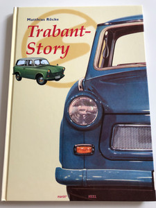 Trabant-Story by Matthias Röcke / Hungarian edition of Die Trabi-Story / Trabant - The popular east-german car - history, culture, technical details / Hardcover 2007 / maróti könyvkiadó (9789639005808)