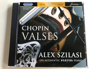 Chopin - Valses / Alex Szilasi on Authentic Pleyel Piano / Chopin 1810 - 2010 / Hungaroton Classic Audio CD 2007 / HCD 32468 (59991813246382)