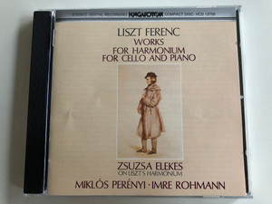 Liszt Ferenc - Works for Harmonium, Works for Cello and Piano / Zsuza Elekes on Liszt's Harmonium / Miklós Perényi, Imre Rohmann / Hungaroton Audio CD 1987 / HCD 12768 (HCD 12768)