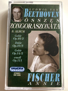 Ludwig van Beethoven - Osszes Zongoraszonata / 3.Album - G-dur Op.49/2, D-dur Op.10/3, G-dur Op.14/2, c-moll Op.111 / Fischer Annie / HUNGAROTON CASSETTE STEREO / MK 31628
